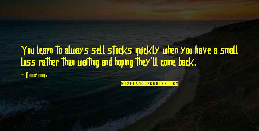I'll Always Come Back To You Quotes By Anonymous: You learn to always sell stocks quickly when