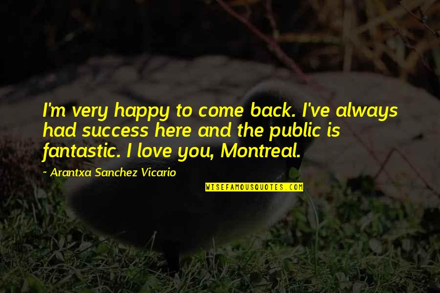 I'll Always Come Back To You Quotes By Arantxa Sanchez Vicario: I'm very happy to come back. I've always