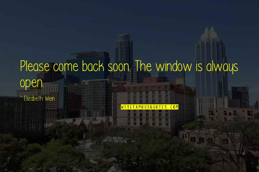 I'll Always Come Back To You Quotes By Elizabeth Wein: Please come back soon. The window is always