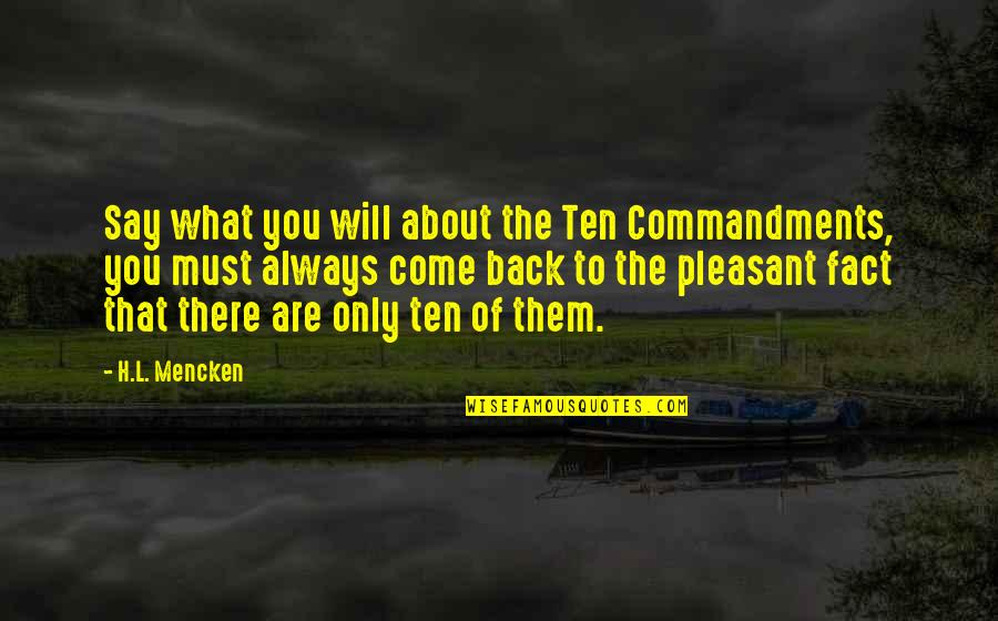 I'll Always Come Back To You Quotes By H.L. Mencken: Say what you will about the Ten Commandments,