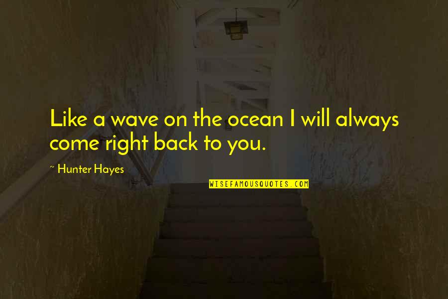 I'll Always Come Back To You Quotes By Hunter Hayes: Like a wave on the ocean I will
