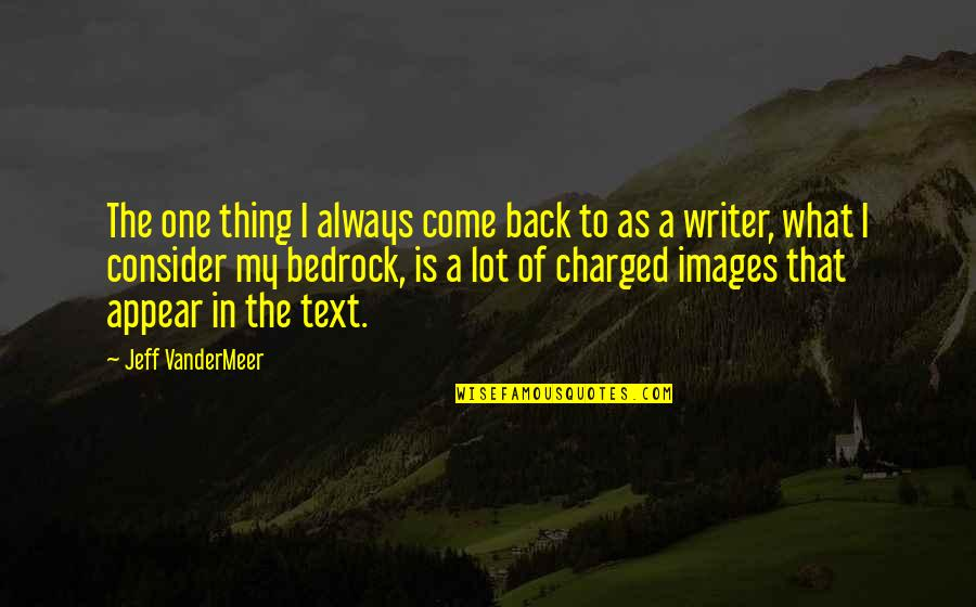 I'll Always Come Back To You Quotes By Jeff VanderMeer: The one thing I always come back to