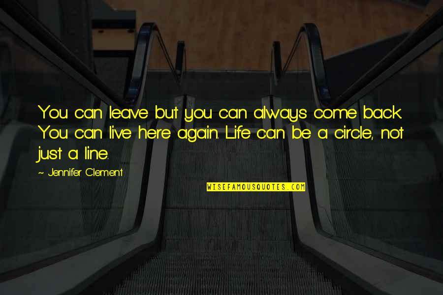 I'll Always Come Back To You Quotes By Jennifer Clement: You can leave but you can always come