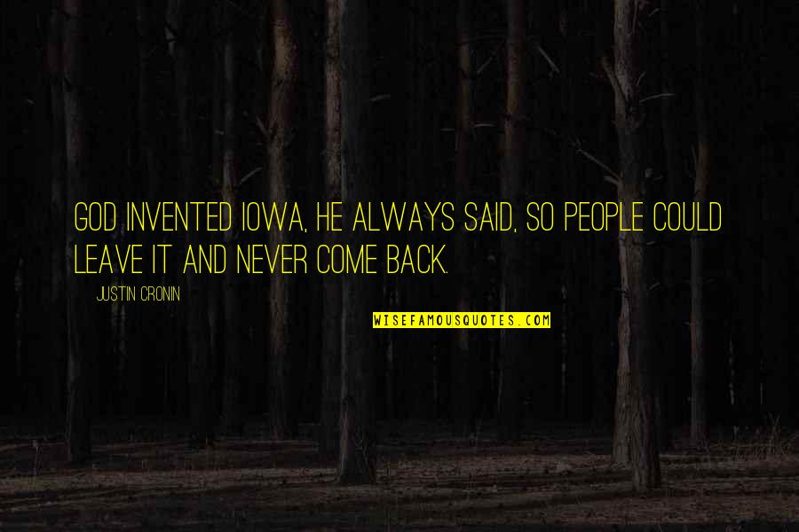 I'll Always Come Back To You Quotes By Justin Cronin: God invented Iowa, he always said, so people