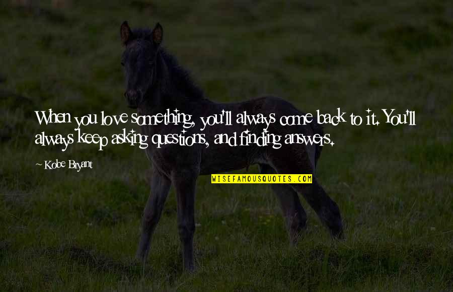 I'll Always Come Back To You Quotes By Kobe Bryant: When you love something, you'll always come back