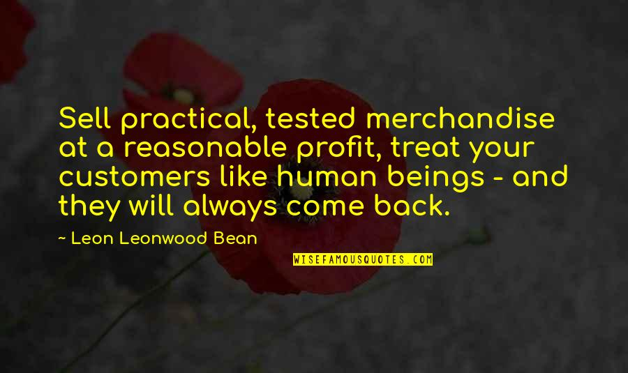 I'll Always Come Back To You Quotes By Leon Leonwood Bean: Sell practical, tested merchandise at a reasonable profit,