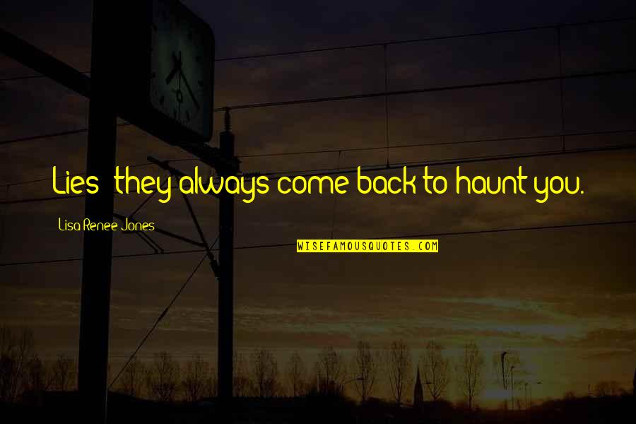 I'll Always Come Back To You Quotes By Lisa Renee Jones: Lies; they always come back to haunt you.