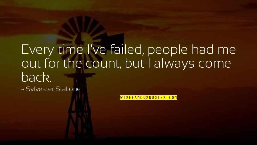 I'll Always Come Back To You Quotes By Sylvester Stallone: Every time I've failed, people had me out
