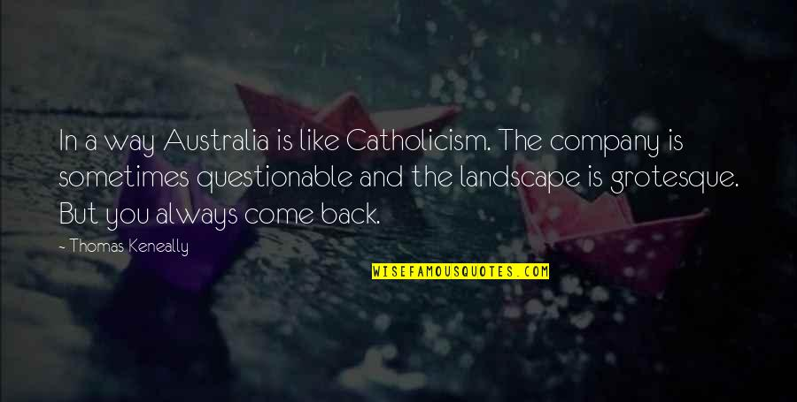 I'll Always Come Back To You Quotes By Thomas Keneally: In a way Australia is like Catholicism. The