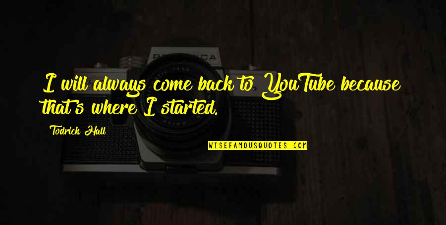 I'll Always Come Back To You Quotes By Todrick Hall: I will always come back to YouTube because