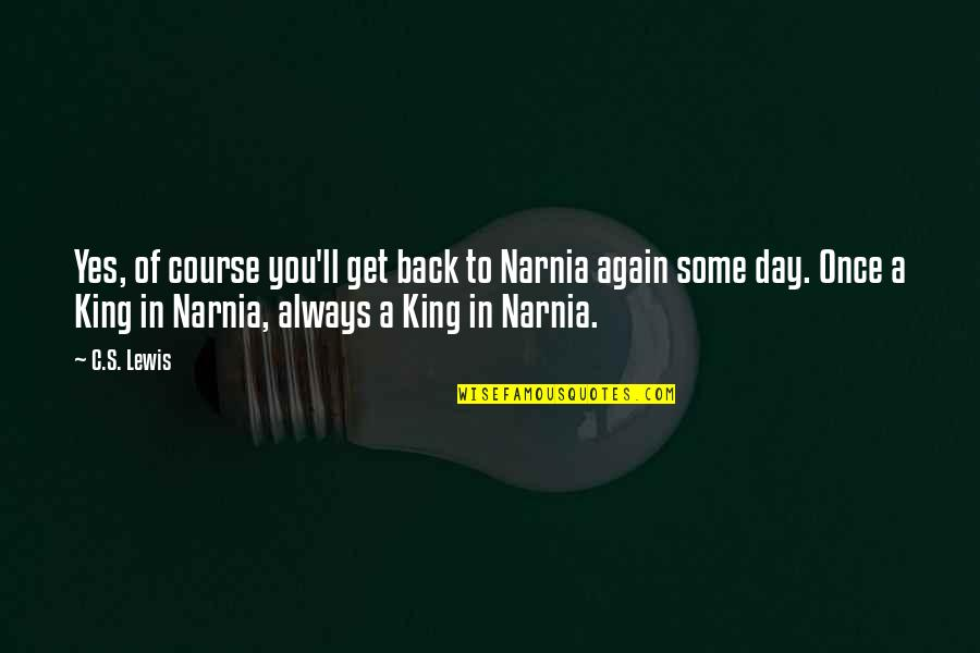 I'll Always Get Back Up Quotes By C.S. Lewis: Yes, of course you'll get back to Narnia