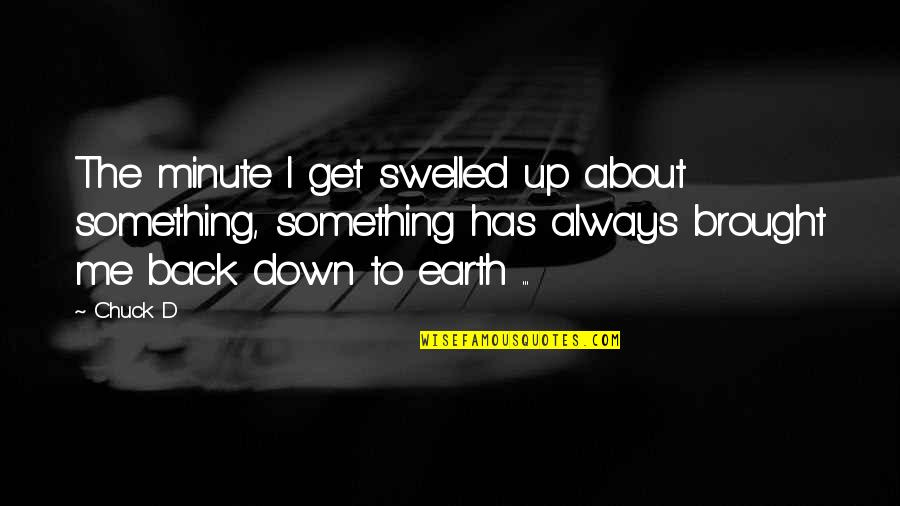 I'll Always Get Back Up Quotes By Chuck D: The minute I get swelled up about something,