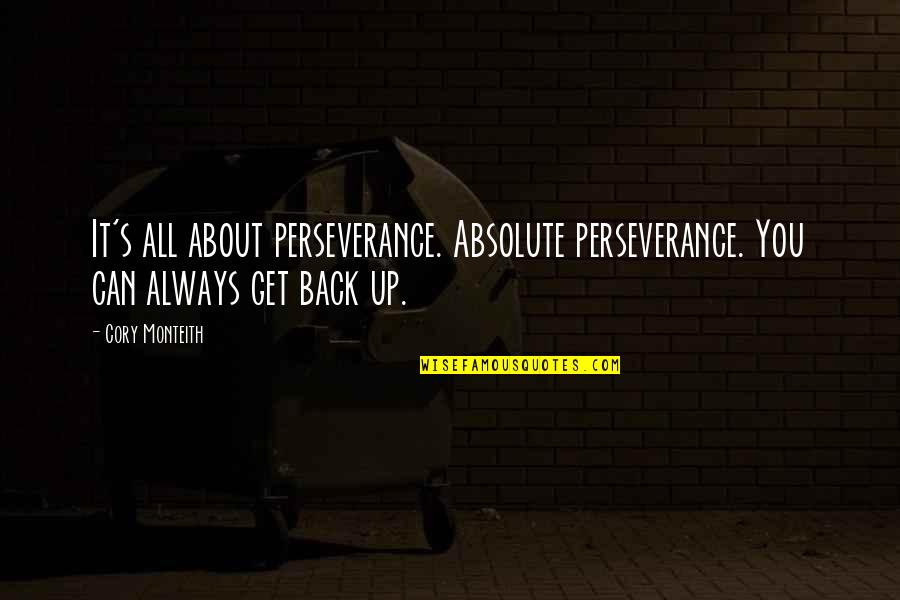 I'll Always Get Back Up Quotes By Cory Monteith: It's all about perseverance. Absolute perseverance. You can