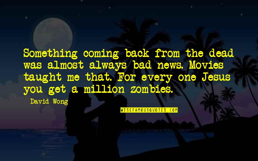 I'll Always Get Back Up Quotes By David Wong: Something coming back from the dead was almost