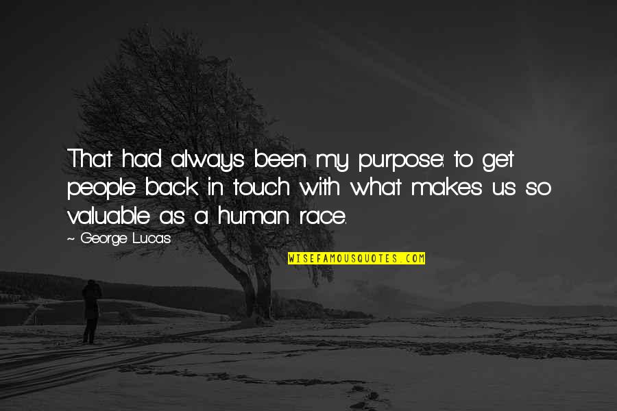 I'll Always Get Back Up Quotes By George Lucas: That had always been my purpose: to get