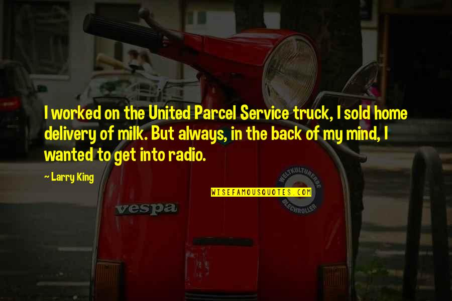 I'll Always Get Back Up Quotes By Larry King: I worked on the United Parcel Service truck,