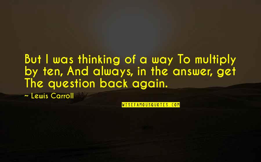 I'll Always Get Back Up Quotes By Lewis Carroll: But I was thinking of a way To