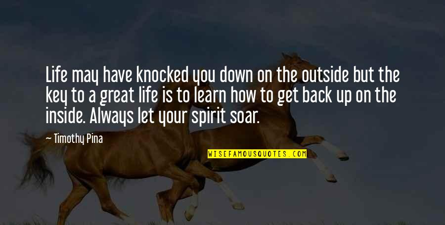 I'll Always Get Back Up Quotes By Timothy Pina: Life may have knocked you down on the