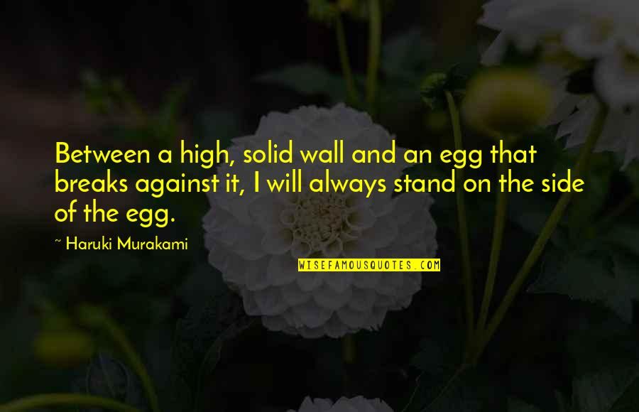 I'll Always Stand By Your Side Quotes By Haruki Murakami: Between a high, solid wall and an egg