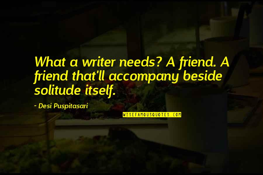 I'll Be There For You My Best Friend Quotes By Desi Puspitasari: What a writer needs? A friend. A friend