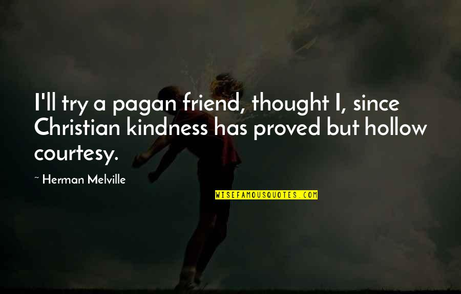 I'll Be There For You My Best Friend Quotes By Herman Melville: I'll try a pagan friend, thought I, since