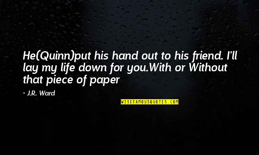 I'll Be There For You My Best Friend Quotes By J.R. Ward: He(Quinn)put his hand out to his friend. I'll