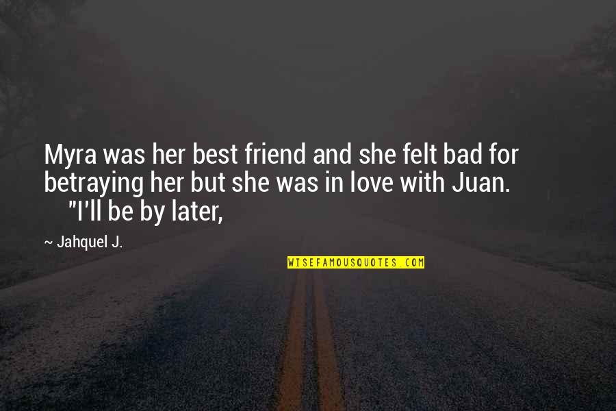 I'll Be There For You My Best Friend Quotes By Jahquel J.: Myra was her best friend and she felt