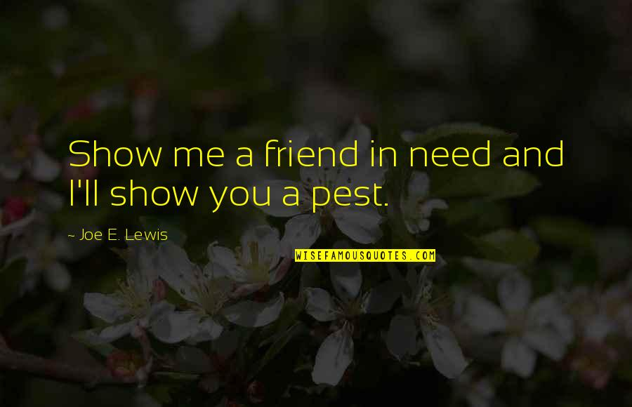 I'll Be There For You My Best Friend Quotes By Joe E. Lewis: Show me a friend in need and I'll
