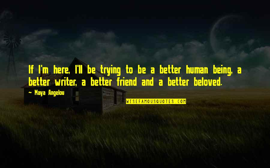 I'll Be There For You My Best Friend Quotes By Maya Angelou: If I'm here, I'll be trying to be