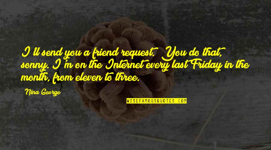 """I'll Be There For You My Best Friend Quotes By Nina George: I'll send you a friend request.""""""""You do that,"""