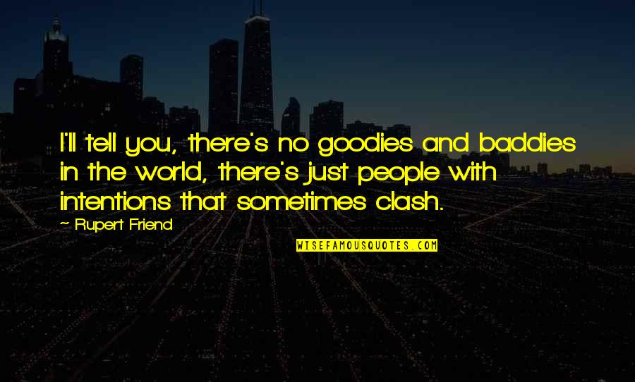 I'll Be There For You My Best Friend Quotes By Rupert Friend: I'll tell you, there's no goodies and baddies