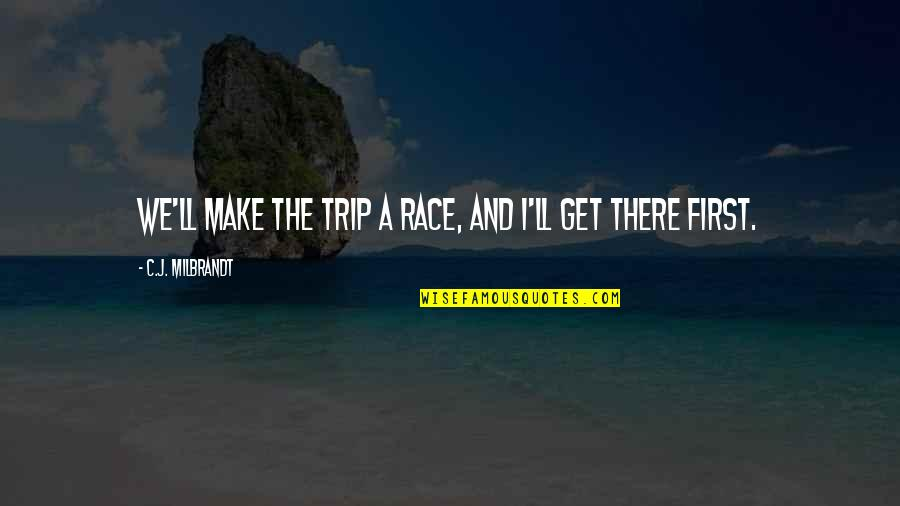 I'll Get There Quotes By C.J. Milbrandt: We'll make the trip a race, and I'll