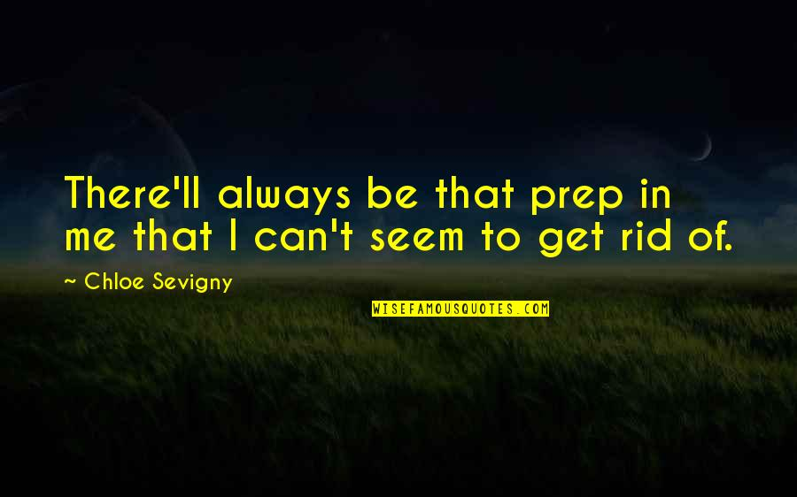 I'll Get There Quotes By Chloe Sevigny: There'll always be that prep in me that