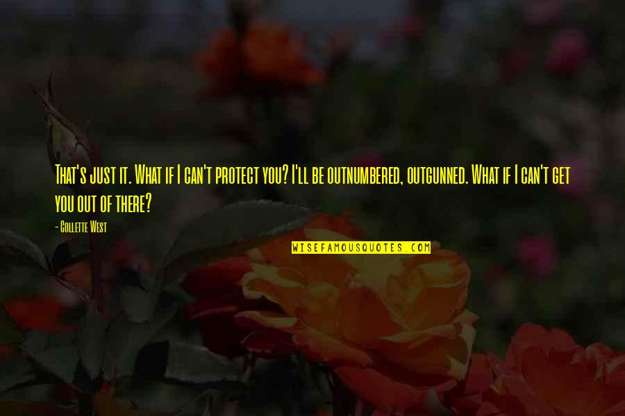 I'll Get There Quotes By Collette West: That's just it. What if I can't protect