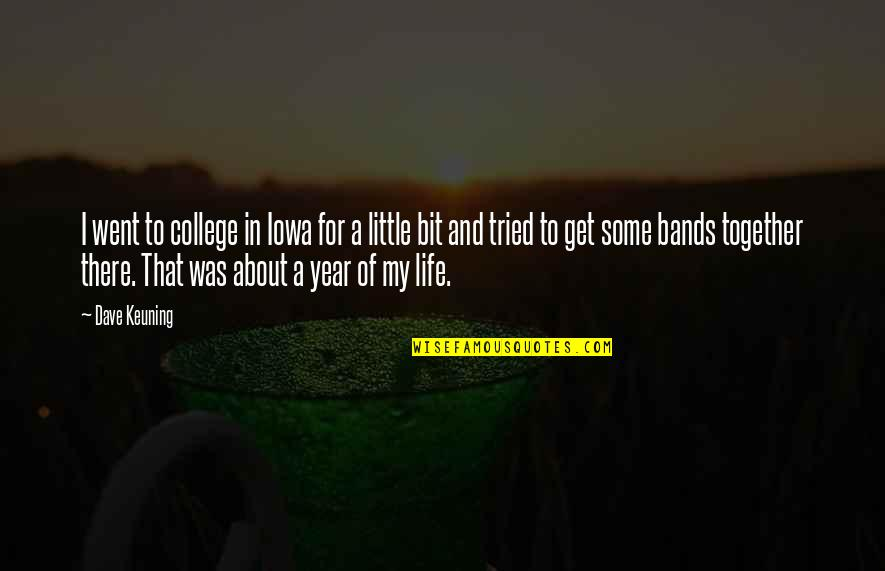 I'll Get There Quotes By Dave Keuning: I went to college in Iowa for a
