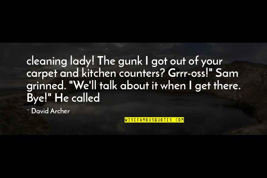 I'll Get There Quotes By David Archer: cleaning lady! The gunk I got out of