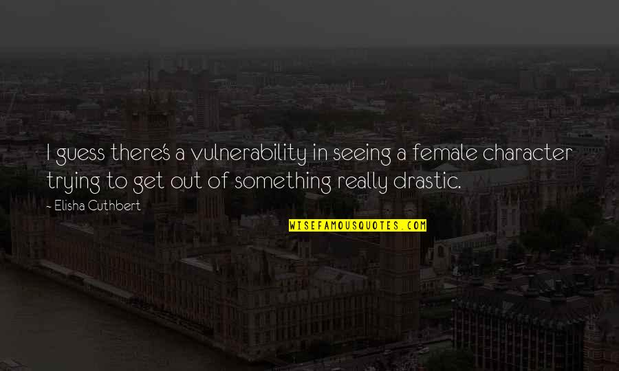 I'll Get There Quotes By Elisha Cuthbert: I guess there's a vulnerability in seeing a