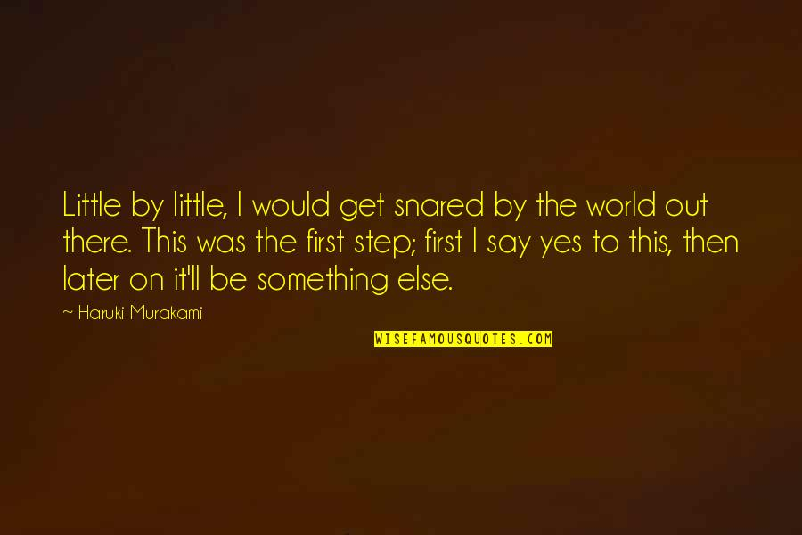 I'll Get There Quotes By Haruki Murakami: Little by little, I would get snared by