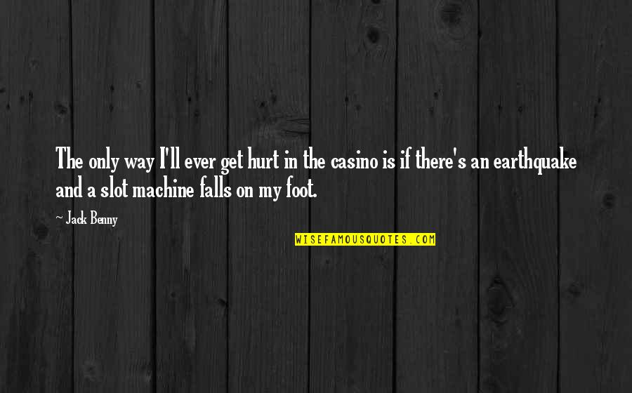I'll Get There Quotes By Jack Benny: The only way I'll ever get hurt in