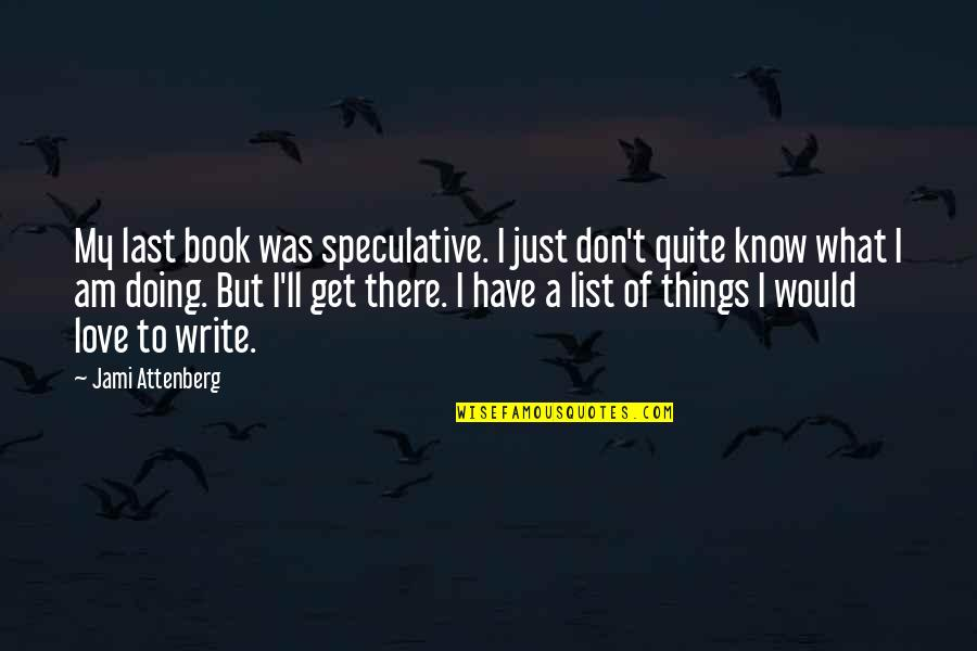 I'll Get There Quotes By Jami Attenberg: My last book was speculative. I just don't