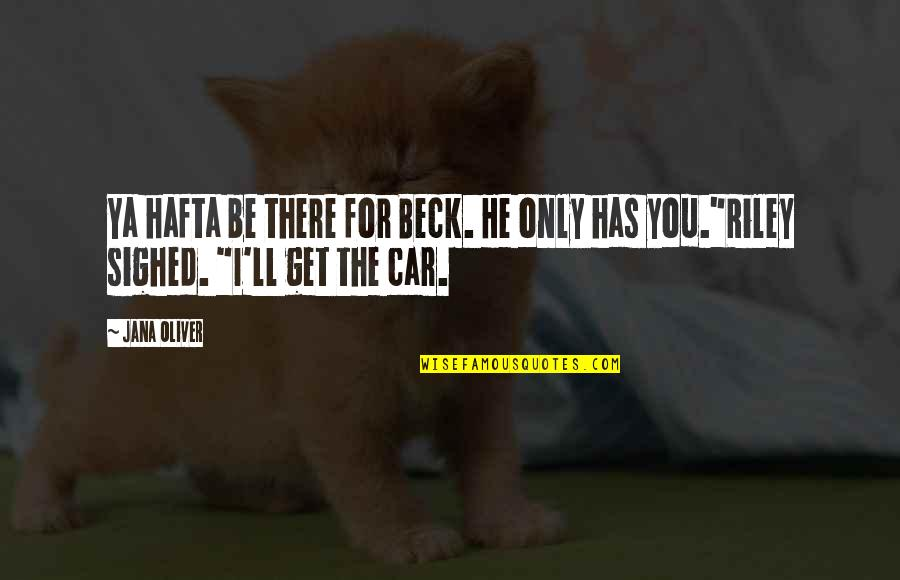 I'll Get There Quotes By Jana Oliver: Ya hafta be there for Beck. He only