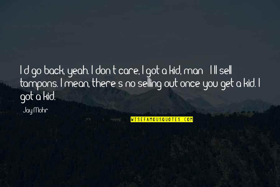 I'll Get There Quotes By Jay Mohr: I'd go back, yeah. I don't care, I