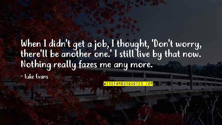 I'll Get There Quotes By Luke Evans: When I didn't get a job, I thought,