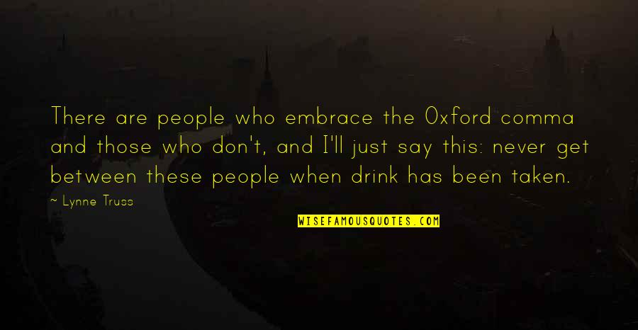 I'll Get There Quotes By Lynne Truss: There are people who embrace the Oxford comma