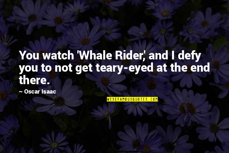 I'll Get There Quotes By Oscar Isaac: You watch 'Whale Rider,' and I defy you