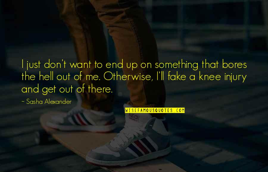 I'll Get There Quotes By Sasha Alexander: I just don't want to end up on