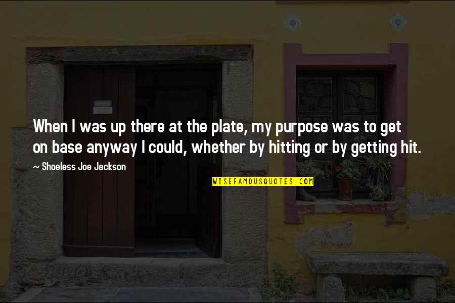 I'll Get There Quotes By Shoeless Joe Jackson: When I was up there at the plate,