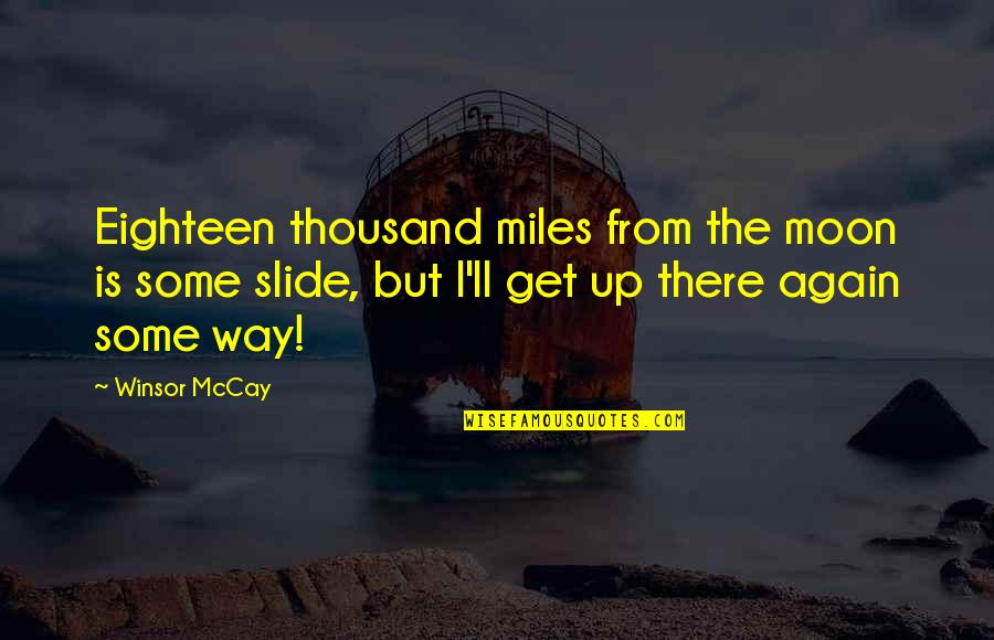 I'll Get There Quotes By Winsor McCay: Eighteen thousand miles from the moon is some