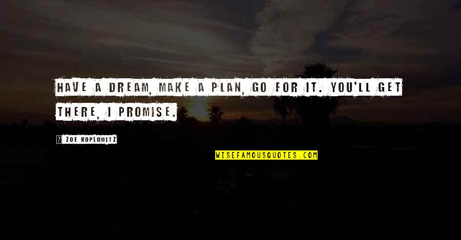 I'll Get There Quotes By Zoe Koplowitz: Have a dream, make a plan, go for