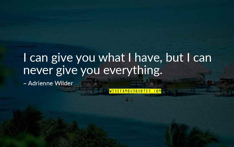 I'll Give You Everything Quotes By Adrienne Wilder: I can give you what I have, but